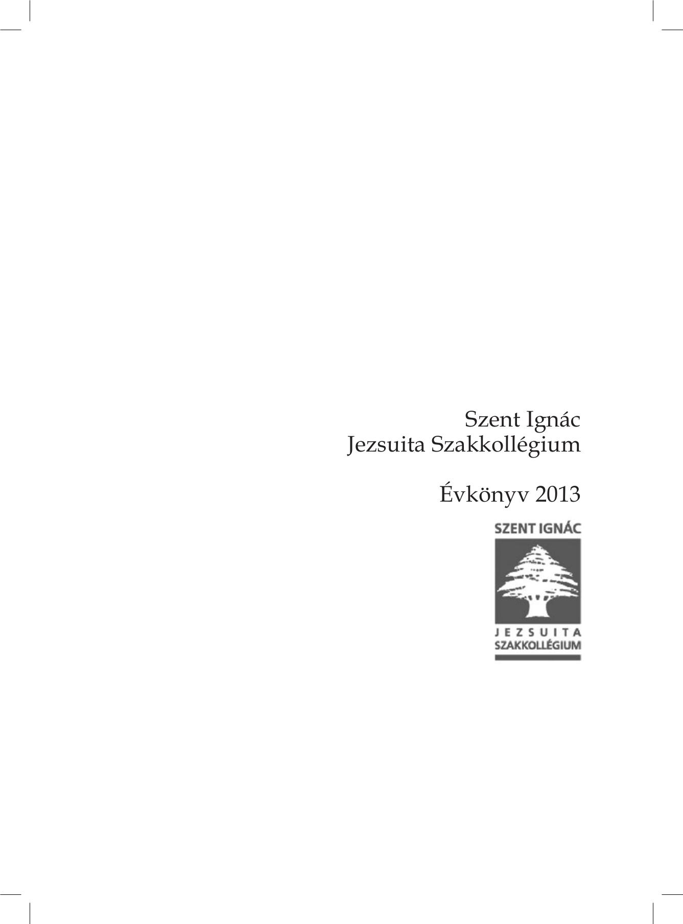 Szent Ignác Jezsuita Szakkollégium évkönyve 2013